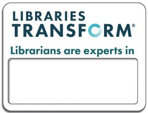 "image of ""Libraries Transform - Librarians are experts in "" sign"